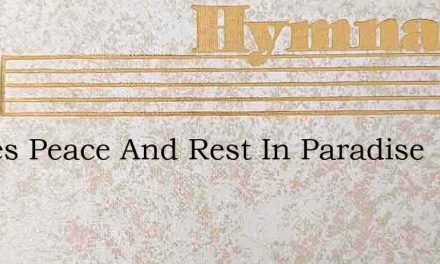 Theres Peace And Rest In Paradise – Hymn Lyrics