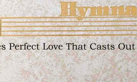 Theres Perfect Love That Casts Out Fear – Hymn Lyrics