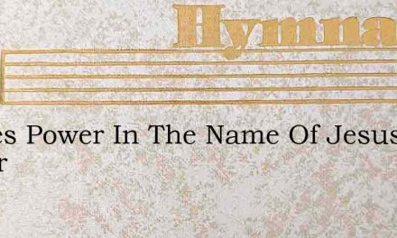 Theres Power In The Name Of Jesus Power – Hymn Lyrics