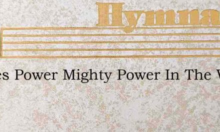 Theres Power Mighty Power In The Word Of – Hymn Lyrics