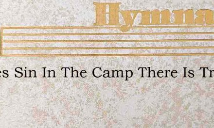 Theres Sin In The Camp There Is Treason – Hymn Lyrics