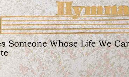 Theres Someone Whose Life We Can Brighte – Hymn Lyrics