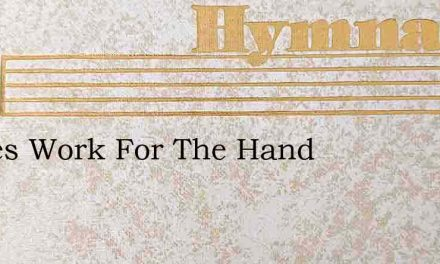 Theres Work For The Hand – Hymn Lyrics