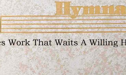 Theres Work That Waits A Willing Hand – Hymn Lyrics
