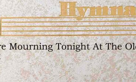 Theyre Mourning Tonight At The Old Heart – Hymn Lyrics