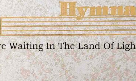 Theyre Waiting In The Land Of Light – Hymn Lyrics