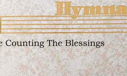 We'Re Counting The Blessings – Hymn Lyrics