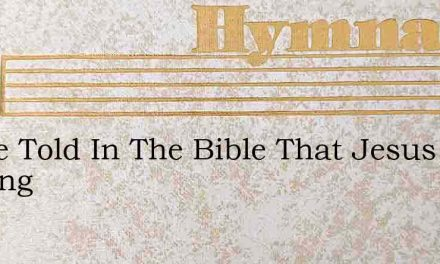 We'Re Told In The Bible That Jesus Is Coming – Hymn Lyrics