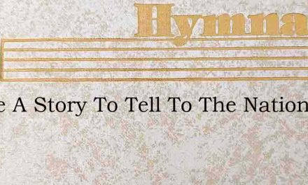 We'Ve A Story To Tell To The Nations – Hymn Lyrics