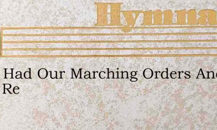 Weve Had Our Marching Orders And Were Re – Hymn Lyrics